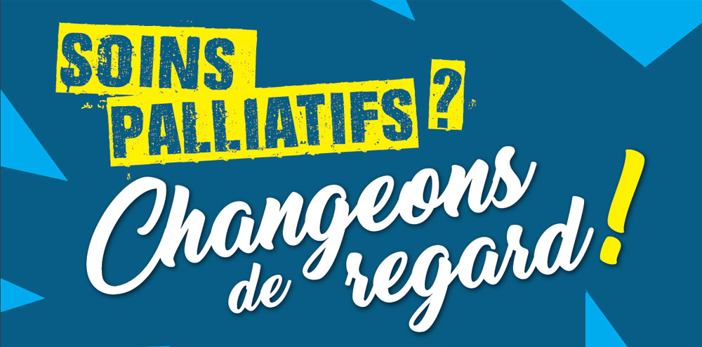 Soins palliatifs ? Changeons de regard !